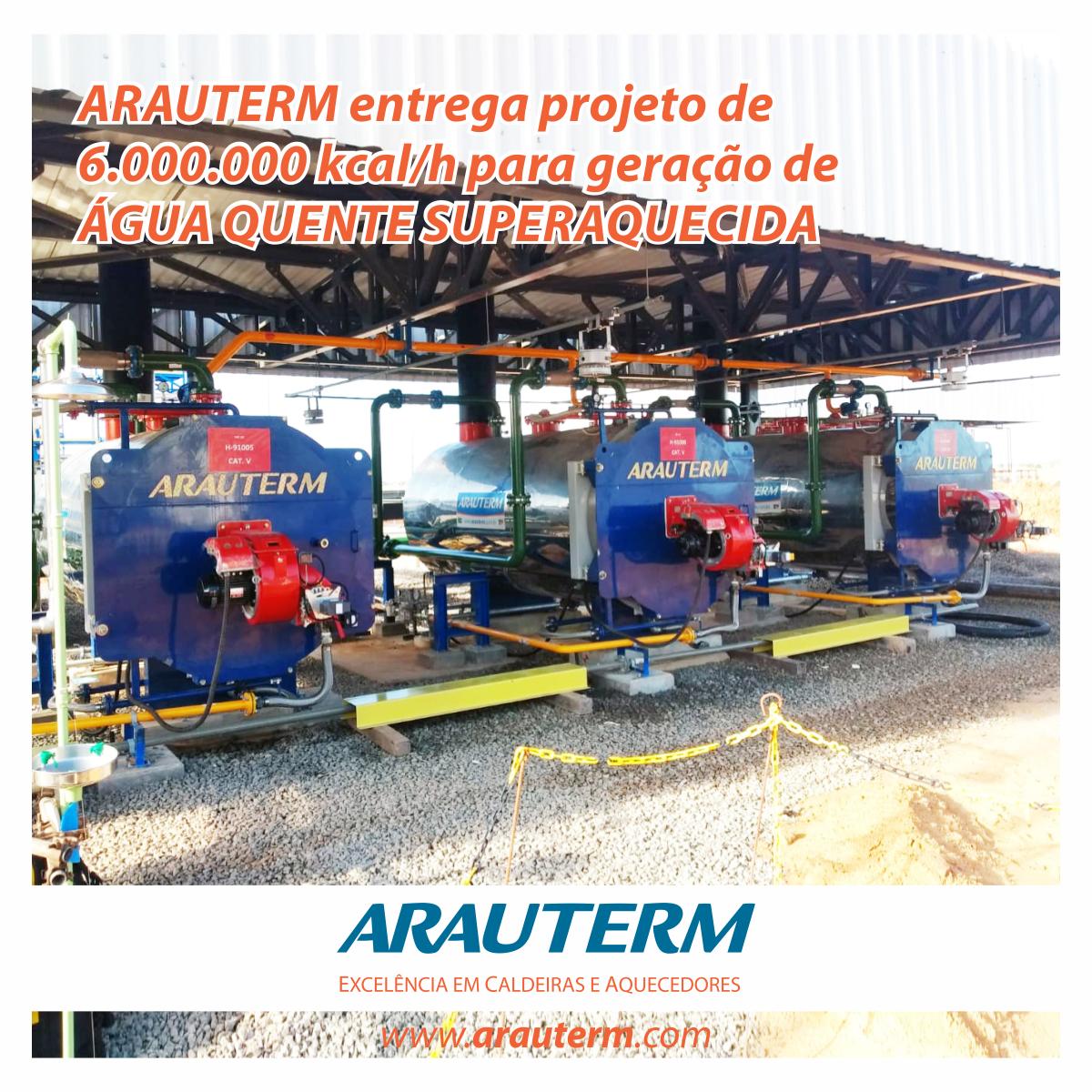 ARAUTERM entrega projeto de 6.000.000 kcal/h - água quente superaquecida